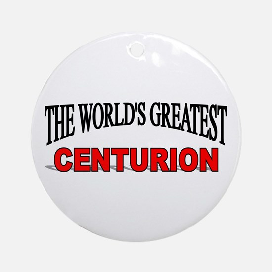 """The World's Greatest Centurion"" Ornament (Round)"