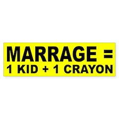 Marrage Equals 1 Kid + (bumper sticker)