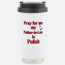 Pray for me my Father-in-Law is Polish Travel Mug