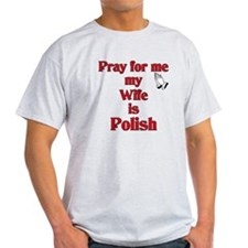 Pray for me my wife is Polish T-Shirt