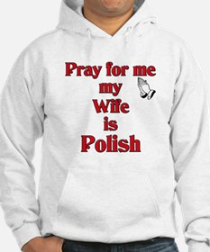 Pray for me my wife is Polish Hoodie