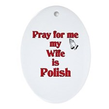 Pray for me my wife is Polish Oval Ornament