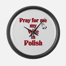 Pray for me my wife is Polish Large Wall Clock