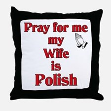 Pray for me my wife is Polish Throw Pillow