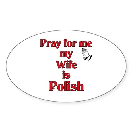 Pray for me my wife is Polish Oval Sticker