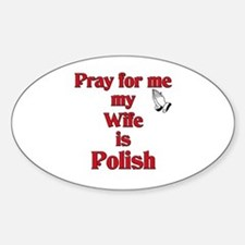 Pray for me my wife is Polish Oval Stickers