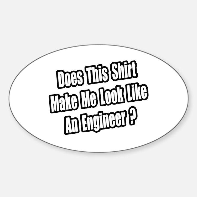 """Look Like An Engineer?"" Oval Decal"
