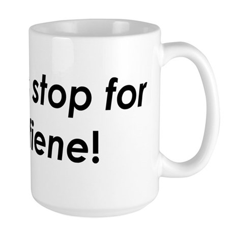 I always stop for /k/affiene! Large Mug
