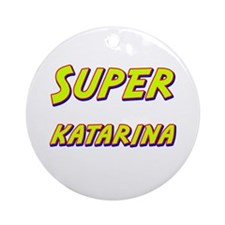 Super katarina Ornament (Round)