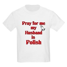Pray for me my husband is Polish T-Shirt
