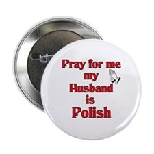 """Pray for me my husband is Polish 2.25"""" Button (10"""