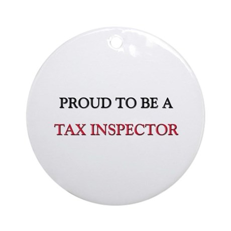 Proud to be a Tax Inspector Ornament (Round)