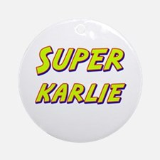 Super karlie Ornament (Round)
