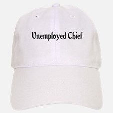 Unemployed Chief Baseball Baseball Cap