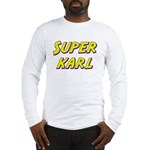 Super karl Long Sleeve T-Shirt