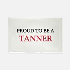 Proud to be a Tanner Rectangle Magnet