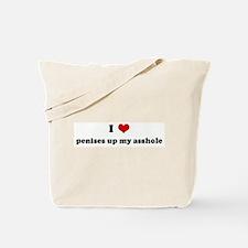 I Love penises up my asshole Tote Bag