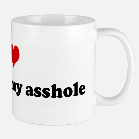 I Love penises up my asshole Mug
