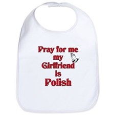 Pray for me my girlfriend is Polish Bib