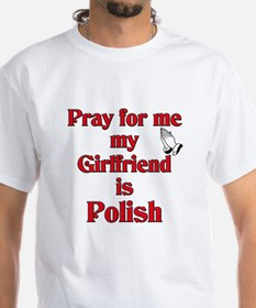 Pray for me my girlfriend is Polish Shirt