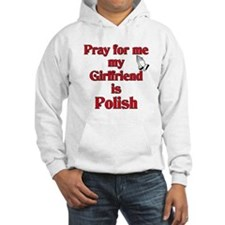 Pray for me my girlfriend is Polish Hoodie