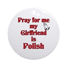 Pray for me my girlfriend is Polish Ornament (Roun