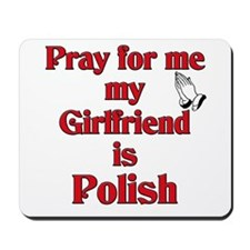 Pray for me my girlfriend is Polish Mousepad