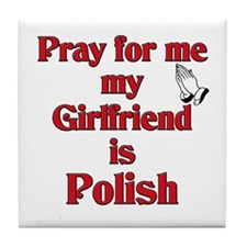 Pray for me my girlfriend is Polish Tile Coaster