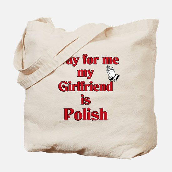 Pray for me my girlfriend is Polish Tote Bag