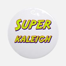 Super kaleigh Ornament (Round)