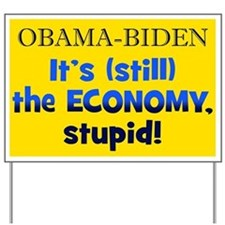It's (still) the ECONOMY, stupid! Yard Sign