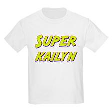 Super kailyn T-Shirt