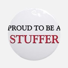 Proud to be a Stuffer Ornament (Round)