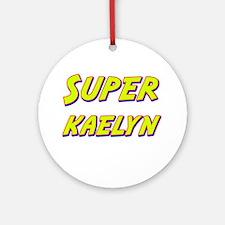 Super kaelyn Ornament (Round)