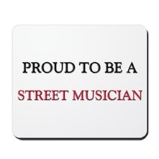 Proud to be a Street Musician Mousepad