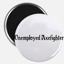 Unemployed Axefighter Magnet