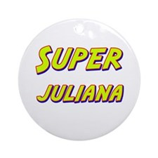 Super juliana Ornament (Round)
