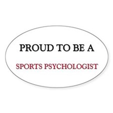 Proud to be a Sports Psychologist Oval Decal