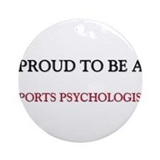Proud to be a Sports Psychologist Ornament (Round)