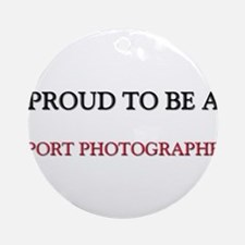 Proud to be a Sport Photographer Ornament (Round)