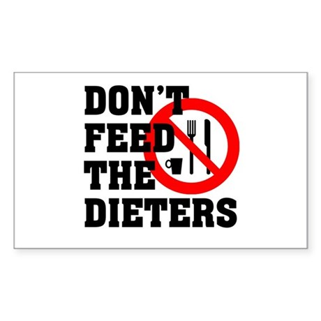 Don't Feed The Dieters Rectangle Sticker
