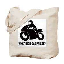 WHAT HIGH GAS PRICES? Tote Bag