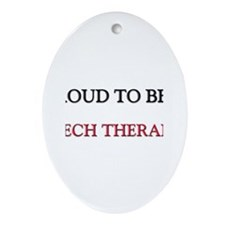 Proud to be a Speech Therapist Oval Ornament