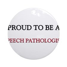 Proud to be a Speech Pathologist Ornament (Round)
