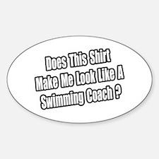 """Look Like a Swim Coach?"" Oval Decal"