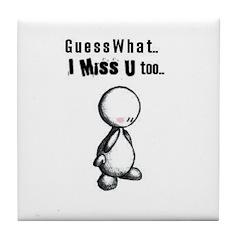 i miss you Tile Coaster