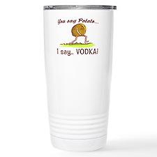 YOU SAY POTATO - I SAY VODKA Travel Mug