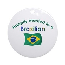 Happily Married To Brazilian Ornament (Round)