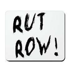 Rut Row! Mousepad