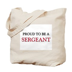 Proud to be a Sergeant Tote Bag